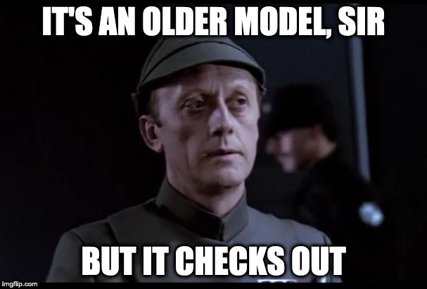 Older but it checks out | IT'S AN OLDER MODEL, SIR BUT IT CHECKS OUT | image tagged in older but it checks out,AdviceAnimals | made w/ Imgflip meme maker