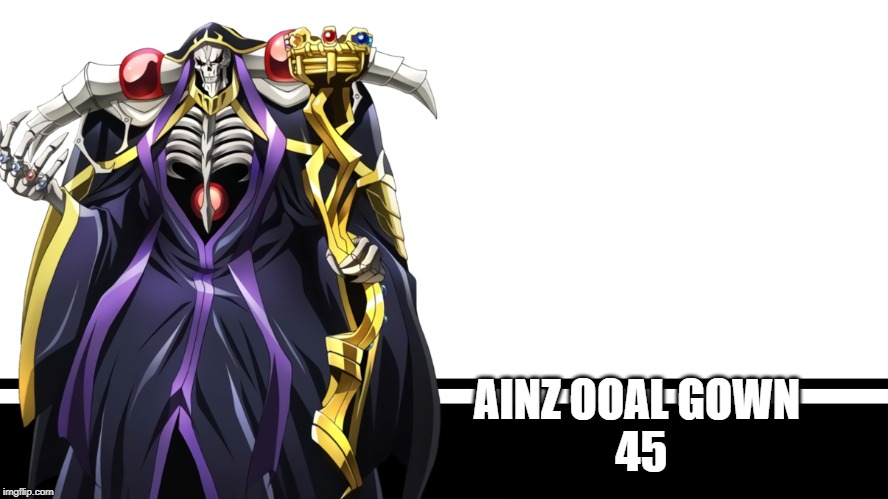 AINZ OOAL GOWN  45 | image tagged in super smash bros,overlord | made w/ Imgflip meme maker
