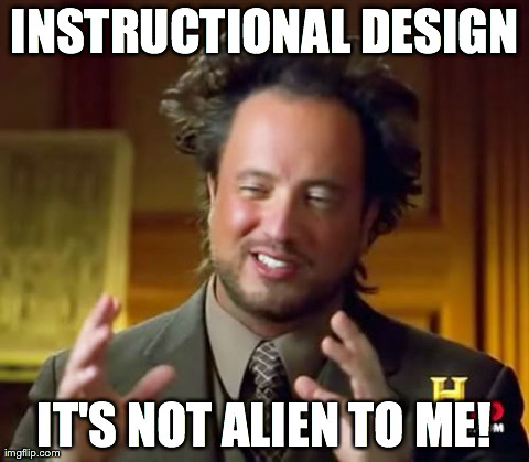 Ancient Aliens Meme | INSTRUCTIONAL DESIGN IT'S NOT ALIEN TO ME! | image tagged in memes,ancient aliens | made w/ Imgflip meme maker