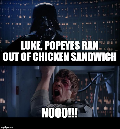 Star Wars No | LUKE, POPEYES RAN OUT OF CHICKEN SANDWICH NOOO!!! | image tagged in memes,star wars no,popeyes,chicken sandwich,not vegan | made w/ Imgflip meme maker
