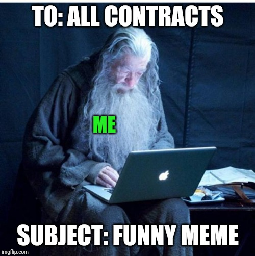 Gandalf Checks His Email | TO: ALL CONTRACTS SUBJECT: FUNNY MEME ME | image tagged in gandalf checks his email | made w/ Imgflip meme maker