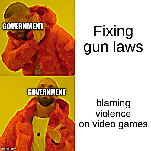Drake Hotline Bling Meme | Fixing gun laws blaming violence on video games GOVERNMENT GOVERNMENT | image tagged in memes,drake hotline bling | made w/ Imgflip meme maker