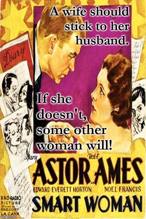 'Smart Woman' Wife Quote | A wife shouldstick to herhusband. If she doesn't,some otherwoman will! | image tagged in classic movies,smart woman,movie quotes,marriage,movie poster,so true memes | made w/ Imgflip meme maker