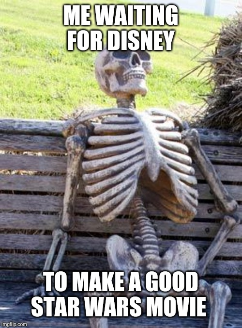Waiting Skeleton |  ME WAITING FOR DISNEY; TO MAKE A GOOD STAR WARS MOVIE | image tagged in memes,waiting skeleton,star wars,funny,the last jedi,solo | made w/ Imgflip meme maker