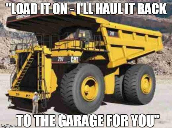 ''LOAD IT ON - I'LL HAUL IT BACK TO THE GARAGE FOR YOU'' | made w/ Imgflip meme maker