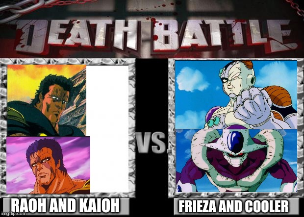 raoh and kaioh stomp | RAOH AND KAIOH FRIEZA AND COOLER | image tagged in death battle,fist of the north star,dragon ball z,anime | made w/ Imgflip meme maker