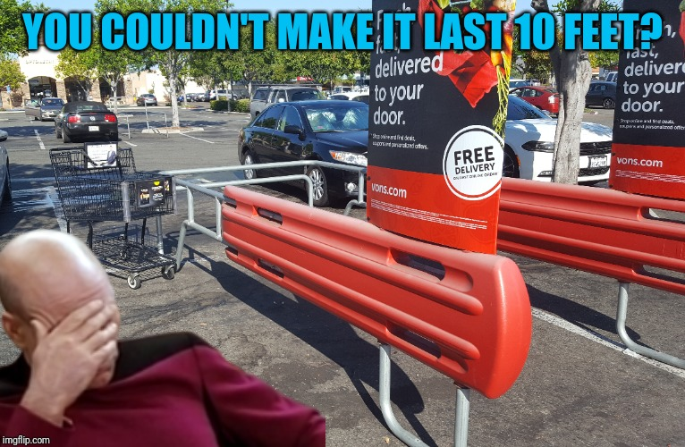 Points for trying? | YOU COULDN'T MAKE IT LAST 10 FEET? | image tagged in lazy,shopping cart,captain picard facepalm,hide the pain harold | made w/ Imgflip meme maker