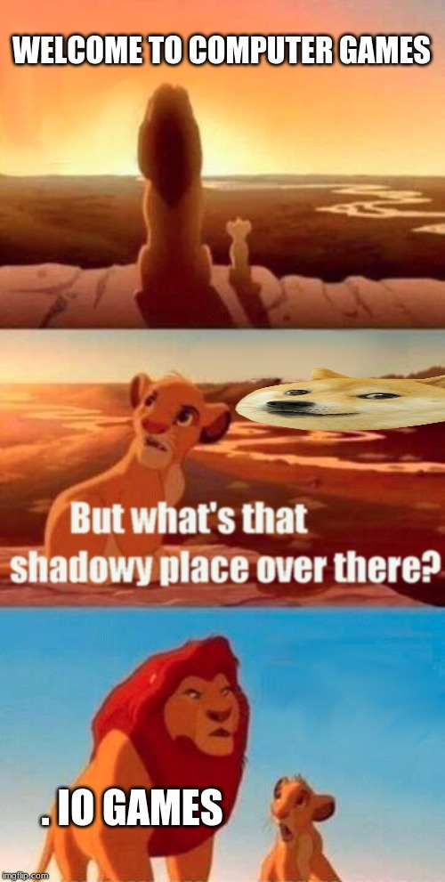 Simba Shadowy Place Meme | WELCOME TO COMPUTER GAMES . IO GAMES | image tagged in memes,simba shadowy place | made w/ Imgflip meme maker