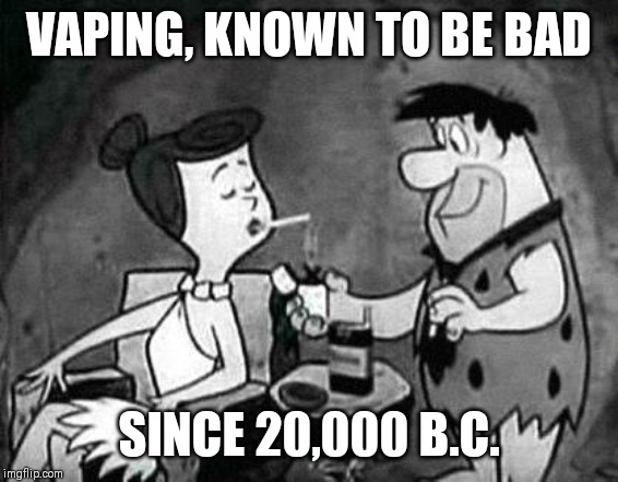 Stone age vaping. YABBA DABBA DOOO | VAPING, KNOWN TO BE BAD SINCE 20,000 B.C. | image tagged in flintstones smoking,fred flintstone,smoking,vaping,douche flute,hazardous to your health | made w/ Imgflip meme maker