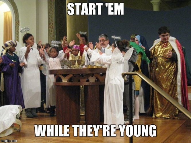 jesuit | START 'EM WHILE THEY'RE YOUNG | image tagged in jesuit | made w/ Imgflip meme maker