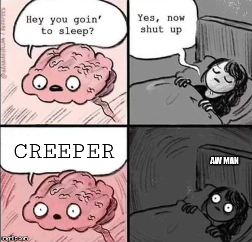 waking up brain | AW MAN CREEPER | image tagged in waking up brain | made w/ Imgflip meme maker