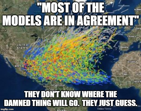 """MOST OF THE MODELS ARE IN AGREEMENT""; THEY DON'T KNOW WHERE THE DAMNED THING WILL GO.  THEY JUST GUESS. 