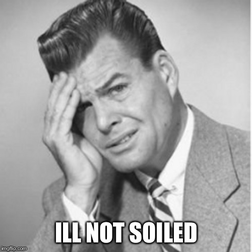 ILL NOT SOILED | made w/ Imgflip meme maker