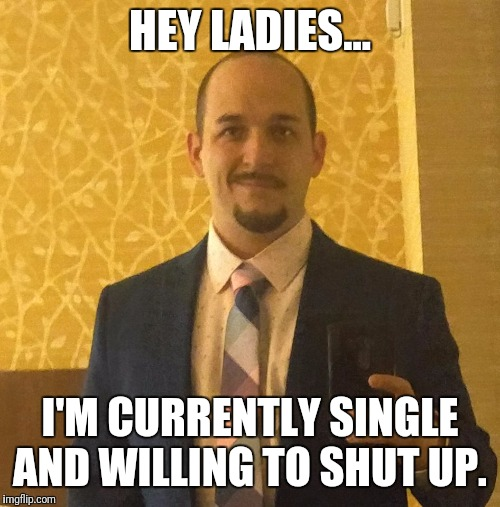 Lonely no more! | HEY LADIES... I'M CURRENTLY SINGLE AND WILLING TO SHUT UP. | image tagged in incel hipster,single,shut up | made w/ Imgflip meme maker