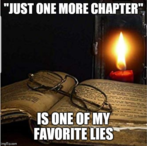 """JUST ONE MORE CHAPTER""; IS ONE OF MY FAVORITE LIES 