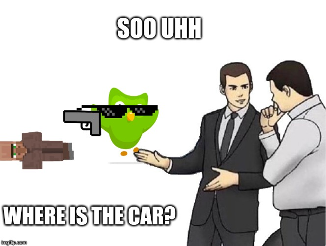 Car Salesman Slaps Hood Meme | SOO UHH WHERE IS THE CAR? | image tagged in memes,car salesman slaps hood | made w/ Imgflip meme maker