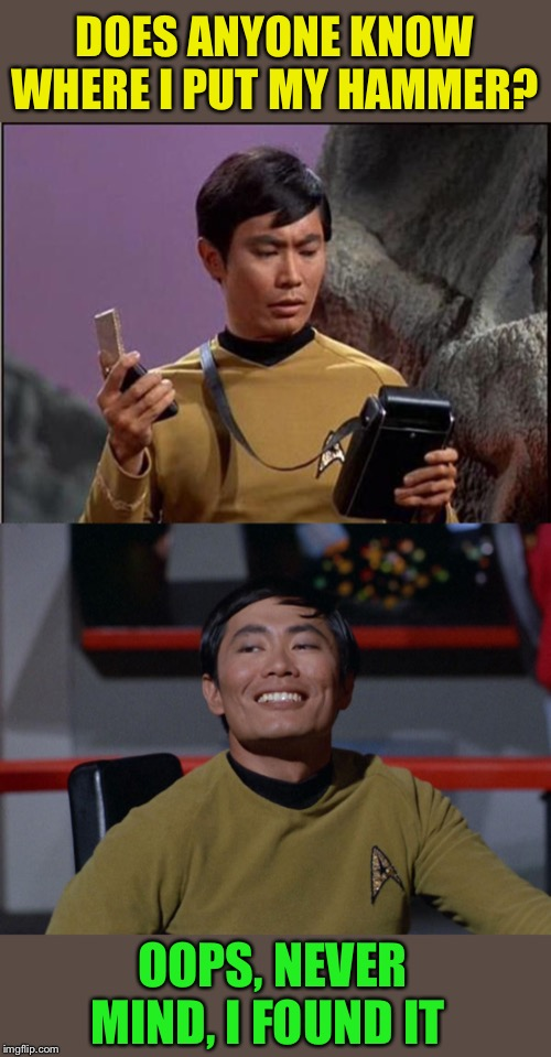 DOES ANYONE KNOW WHERE I PUT MY HAMMER? OOPS, NEVER MIND, I FOUND IT | image tagged in gaydar sulu star trek,sulu smug | made w/ Imgflip meme maker
