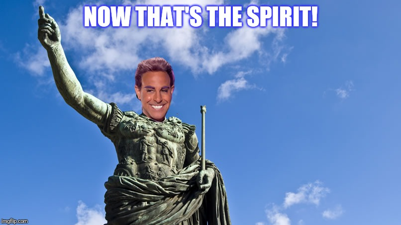 Hunger Games - Caesar Flickerman (S Tucci) Statue of Caesar | NOW THAT'S THE SPIRIT! | image tagged in hunger games - caesar flickerman s tucci statue of caesar | made w/ Imgflip meme maker