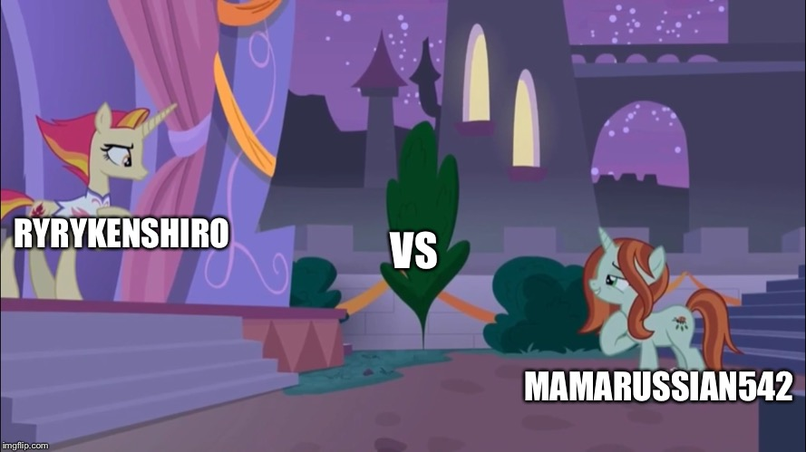 Me vs my cousin | RYRYKENSHIRO MAMARUSSIAN542 VS | image tagged in mlp fim | made w/ Imgflip meme maker