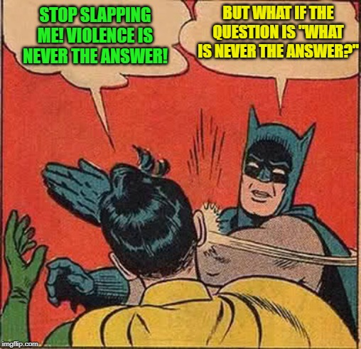 "Slapping Comeback | STOP SLAPPING ME! VIOLENCE IS NEVER THE ANSWER! BUT WHAT IF THE QUESTION IS ""WHAT IS NEVER THE ANSWER?"" 