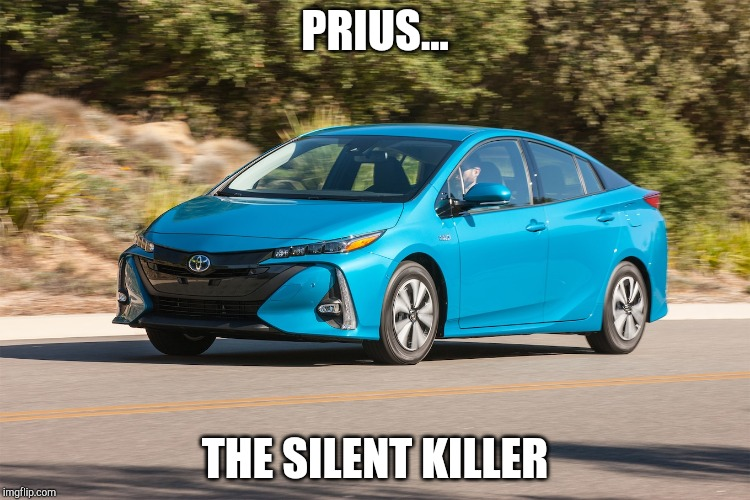 Is this kind of silence sustainable? | PRIUS... THE SILENT KILLER | image tagged in cars,prius,silent killer,suatainable,funny,memes | made w/ Imgflip meme maker