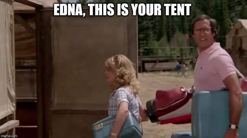 National Lampoon's Vacation | EDNA, THIS IS YOUR TENT | image tagged in vacation,aunt edna,imogene coca,chevy chase,tent | made w/ Imgflip meme maker