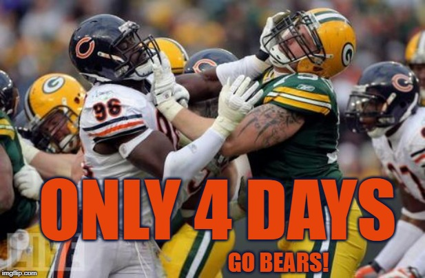 4 DAYS | ONLY 4 DAYS GO BEARS! | image tagged in bears,packers,chicago bears,green bay packers,nfc north | made w/ Imgflip meme maker