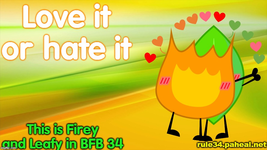 the forbidden one | Love it or hate it This is Firey and Leafy in BFB 34 rule34.paheal.net | image tagged in fireafy,firey,leafy,shipping,bfdi | made w/ Imgflip meme maker