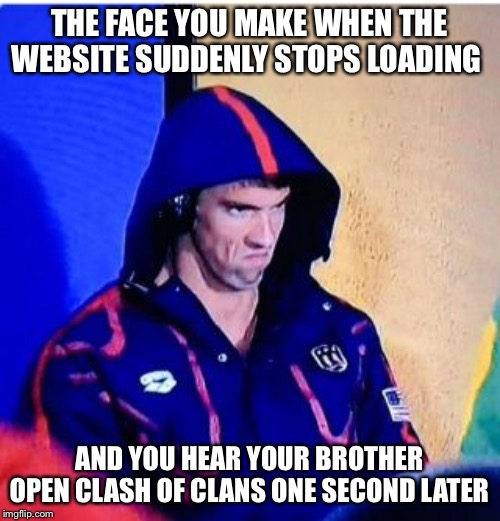 WiFi? Out. WiFi hotspot? Weak. Help? Needed. | THE FACE YOU MAKE WHEN THE WEBSITE SUDDENLY STOPS LOADING AND YOU HEAR YOUR BROTHER OPEN CLASH OF CLANS ONE SECOND LATER | image tagged in memes,michael phelps death stare,wifi,angry | made w/ Imgflip meme maker