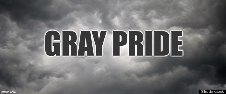 Gray Pride PNW | GRAY PRIDE | image tagged in gloomy weather,seattle,funny memes,gay pride,clouds,parody | made w/ Imgflip meme maker