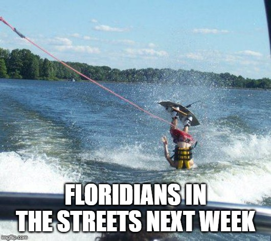 Nailed It |  FLORIDIANS IN THE STREETS NEXT WEEK | image tagged in memes,nailed it | made w/ Imgflip meme maker