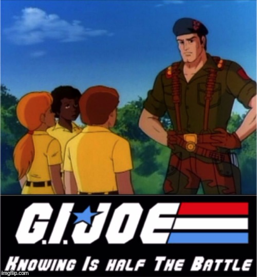 GI Joe Now We Know | image tagged in gi joe now we know | made w/ Imgflip meme maker