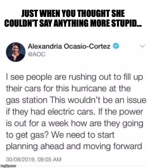 Environmentalists Tip For Coping With Hurricane Dorian | JUST WHEN YOU THOUGHT SHE COULDN'T SAY ANYTHING MORE STUPID... | image tagged in aoc,hurricane,energy,renewable energy,dumb | made w/ Imgflip meme maker