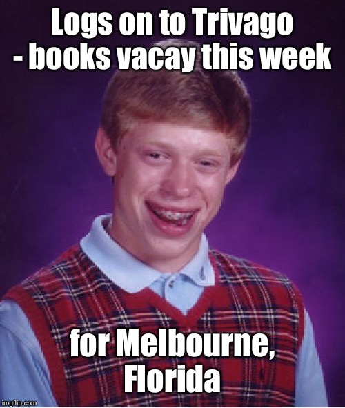 And he's low on gas when he gets there | Logs on to Trivago - books vacay this week for Melbourne, Florida | image tagged in memes,bad luck brian,hurricane dorian,florida,trivago booking,vacation | made w/ Imgflip meme maker