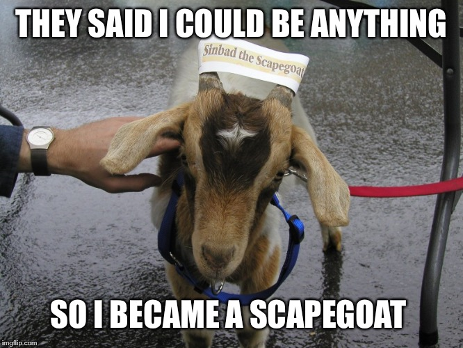 Sinbad the Scapegoat  | THEY SAID I COULD BE ANYTHING SO I BECAME A SCAPEGOAT | image tagged in sinbad the scapegoat | made w/ Imgflip meme maker
