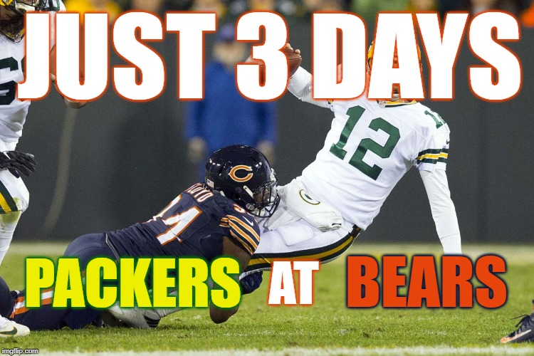 3 Days | JUST 3 DAYS BEARS AT PACKERS | image tagged in bears,packers,chicago bears,green bay packers,nfc north,2019 kickoff | made w/ Imgflip meme maker