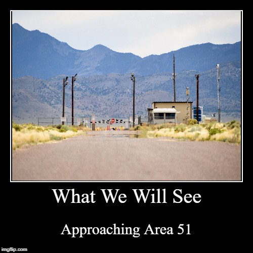 What We Will See | Approaching Area 51 | image tagged in demotivationals,storm area 51 | made w/ Imgflip demotivational maker