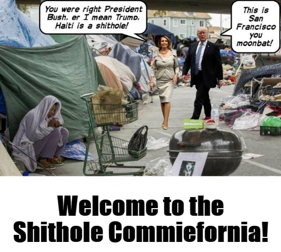 Welcome to the Shithole Commiefornia! | image tagged in shithole,shitholes,shithole countries,california,commiefornia,nancy pelosi | made w/ Imgflip meme maker