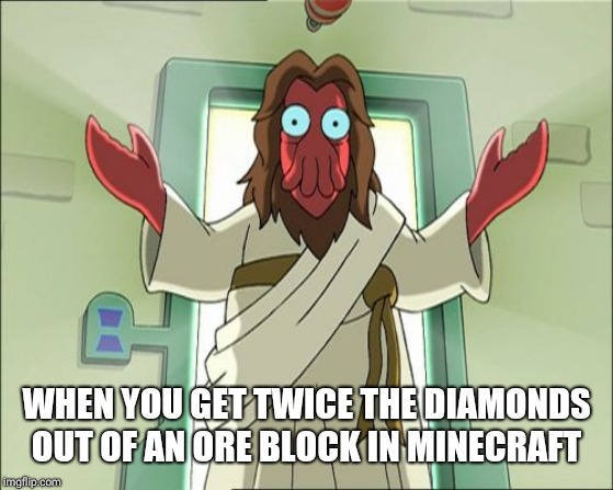 Zoidberg Jesus |  WHEN YOU GET TWICE THE DIAMONDS OUT OF AN ORE BLOCK IN MINECRAFT | image tagged in memes,zoidberg jesus | made w/ Imgflip meme maker