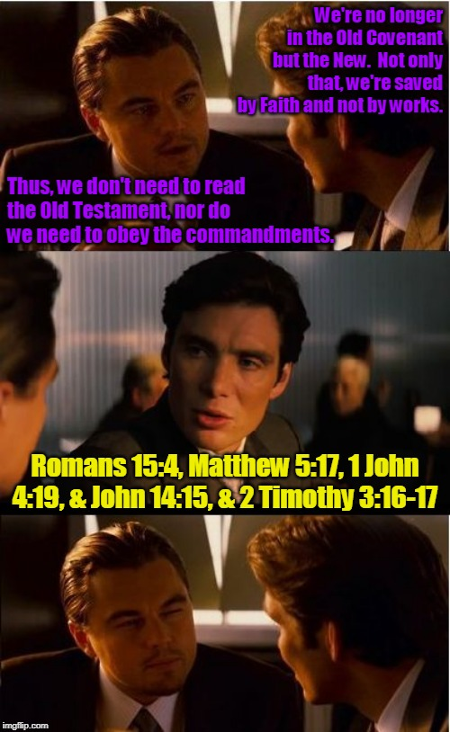 The Heresy of Antinomianism. | We're no longer in the Old Covenant but the New.  Not only that, we're saved by Faith and not by works. Thus, we don't need to read the Old  | image tagged in bible,theology,scriptures,church,christians,bible verse | made w/ Imgflip meme maker