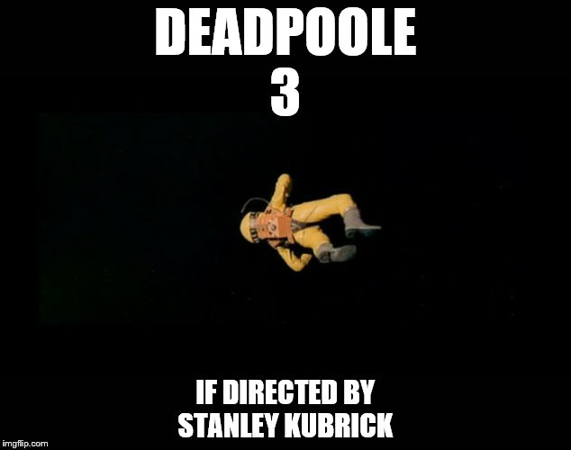DEADPOOLE 3 IF DIRECTED BY STANLEY KUBRICK | image tagged in mcu,deadpool,stanley kubrick,frank poole,astronaut,2001 | made w/ Imgflip meme maker