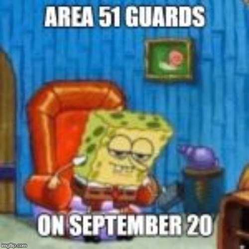 image tagged in area 51,storm area 51,spongebob ight imma head out | made w/ Imgflip meme maker