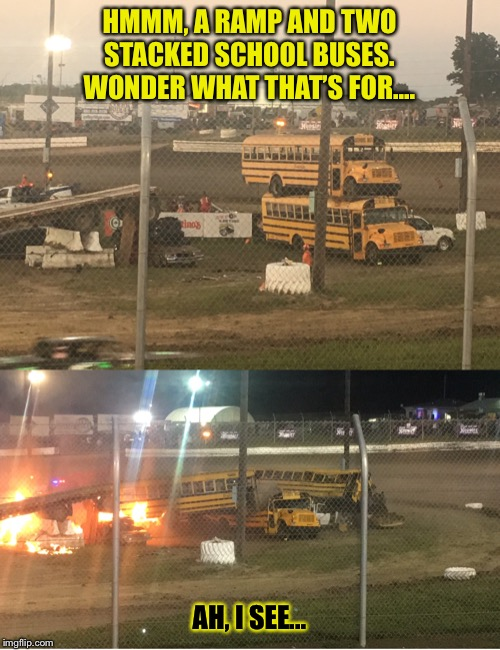 September in Nebraska | HMMM, A RAMP AND TWO STACKED SCHOOL BUSES. WONDER WHAT THAT'S FOR.... AH, I SEE... | image tagged in september,nebraska,school,bus,redneck | made w/ Imgflip meme maker