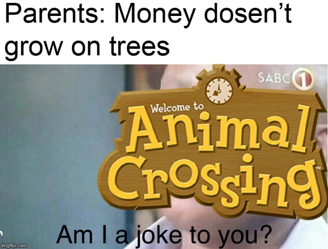 image tagged in animal crossing,am i a joke to you | made w/ Imgflip meme maker