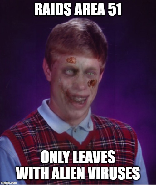 He was so close | RAIDS AREA 51 ONLY LEAVES WITH ALIEN VIRUSES | image tagged in memes,zombie bad luck brian,storm area 51 | made w/ Imgflip meme maker