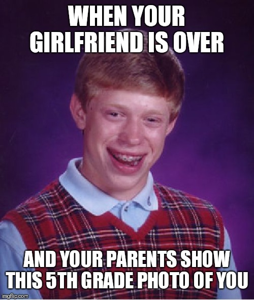 My 5th grade photo | WHEN YOUR GIRLFRIEND IS OVER AND YOUR PARENTS SHOW THIS 5TH GRADE PHOTO OF YOU | image tagged in memes,bad luck brian | made w/ Imgflip meme maker
