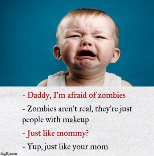 That's cold... | image tagged in baby,zombie,mom,cry,isaac_laugh | made w/ Imgflip meme maker