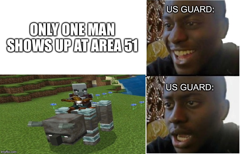 Dissapointed black guy | ONLY ONE MAN SHOWS UP AT AREA 51 US GUARD: US GUARD: | image tagged in dissapointed black man,memes,minecraft,area 51,raid | made w/ Imgflip meme maker