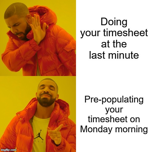 Drake Hotline Bling | Doing your timesheet at the last minute Pre-populating your timesheet on Monday morning | image tagged in memes,drake hotline bling,timesheet reminder,timesheet meme | made w/ Imgflip meme maker