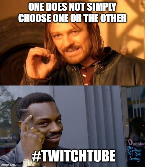 ONE DOES NOT SIMPLY CHOOSE ONE OR THE OTHER #TWITCHTUBE | image tagged in memes,one does not simply,roll safe think about it | made w/ Imgflip meme maker